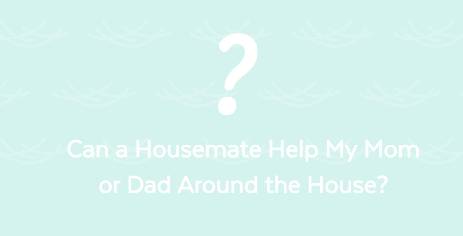 Blog Can a Housemate Help My Mom or Dad Around the House?