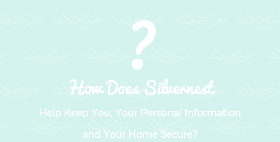 Blog How Silvernest Helps Keep You, Your Personal Information and Your Home Secure