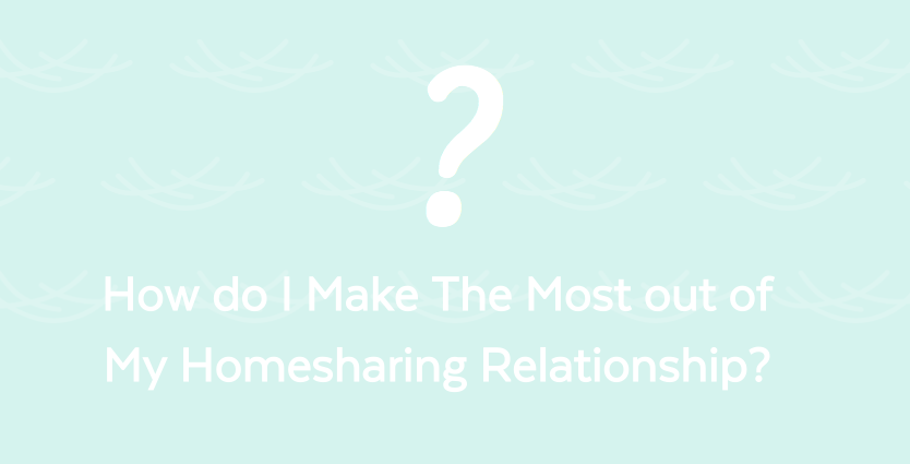 Blog How do I make the most out of my homesharing relationship?