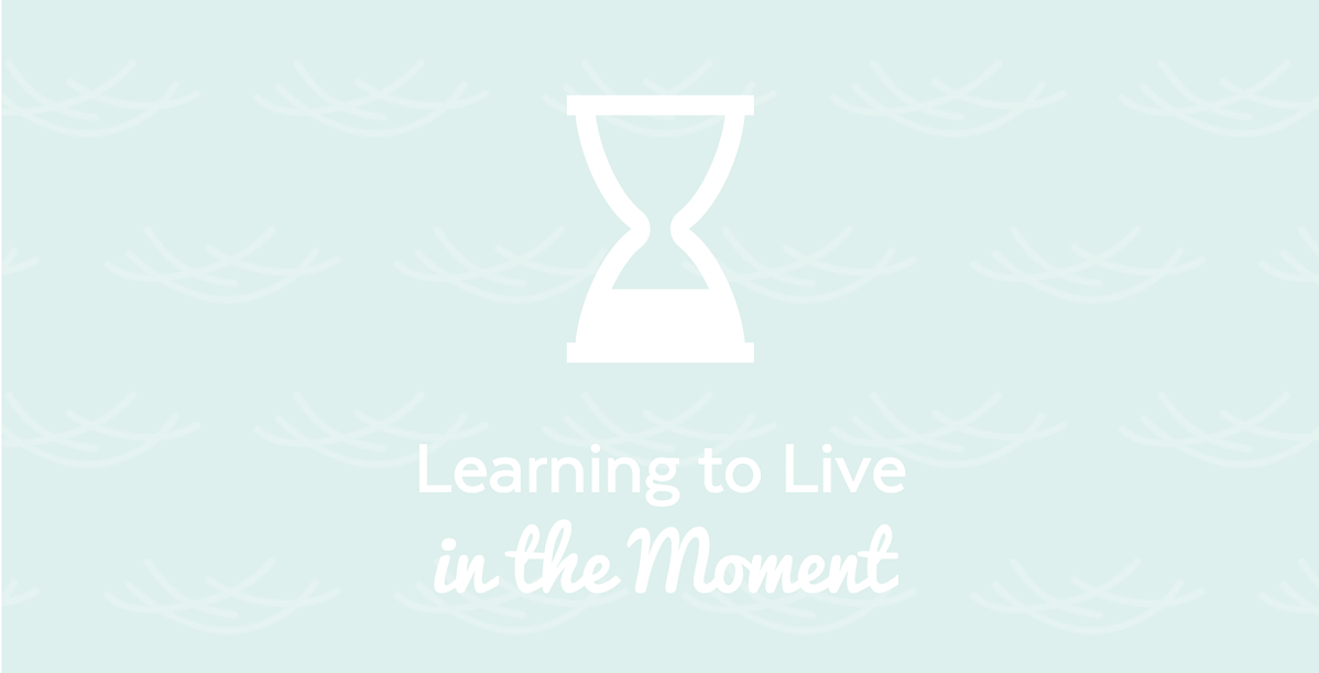 learning-to-live-in-the-moment