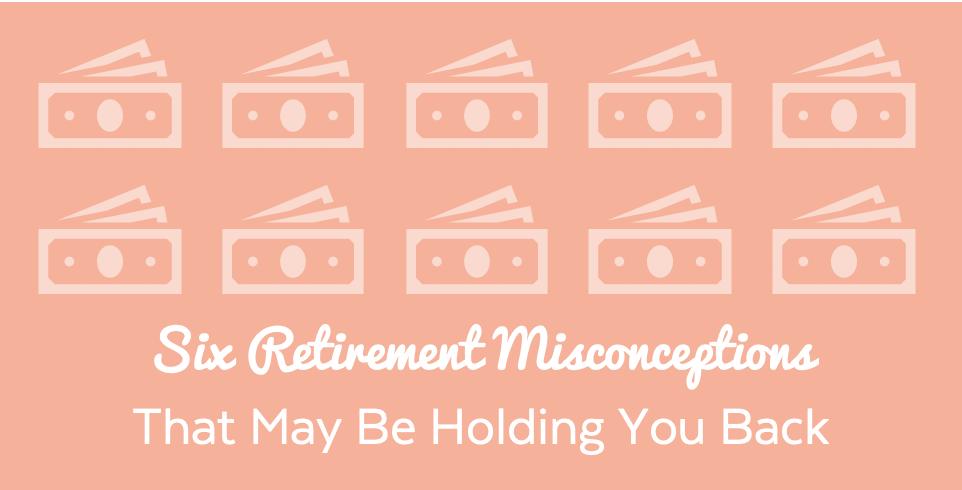 six-retirement-misconceptions